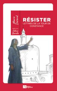 Résister. Les lettres de la Tour de Constance