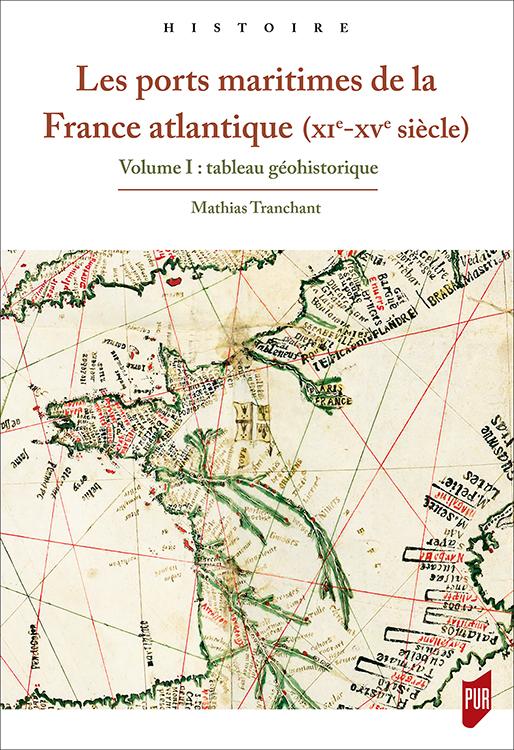Les ports maritimes de la France atlantique (XIe-XVe siècle). Volume I : tableau géohistorique