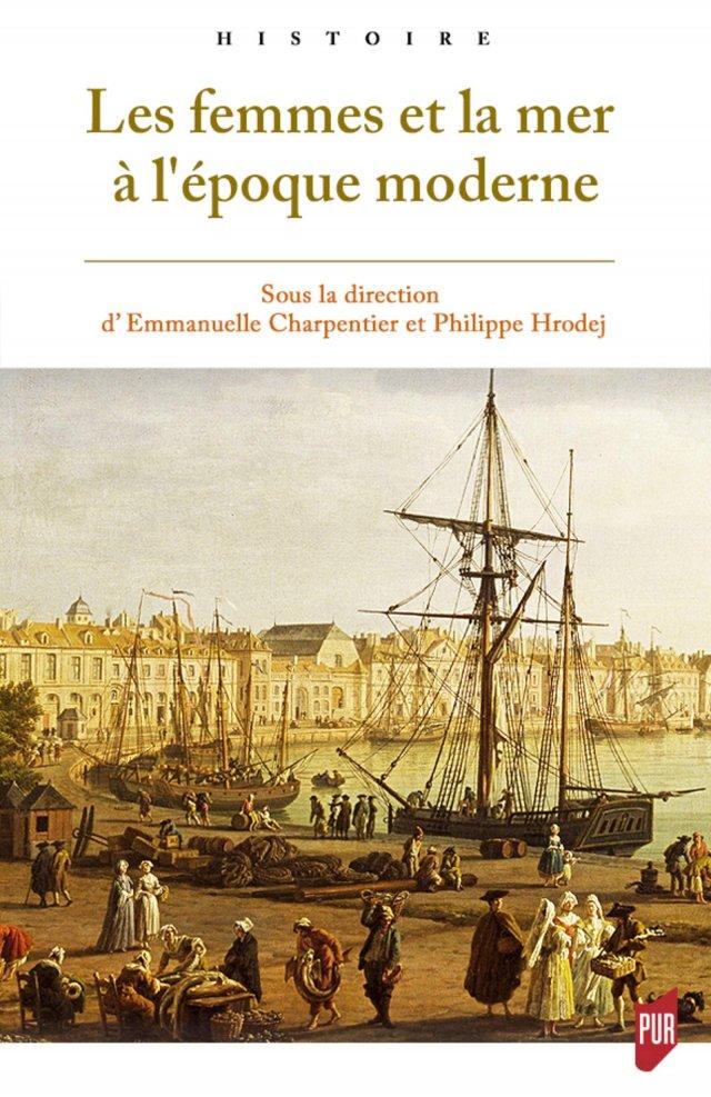 Les femmes et la mer à l'époque moderne sous la direction de Philippe Hroděj et Emmanuelle Charpentier